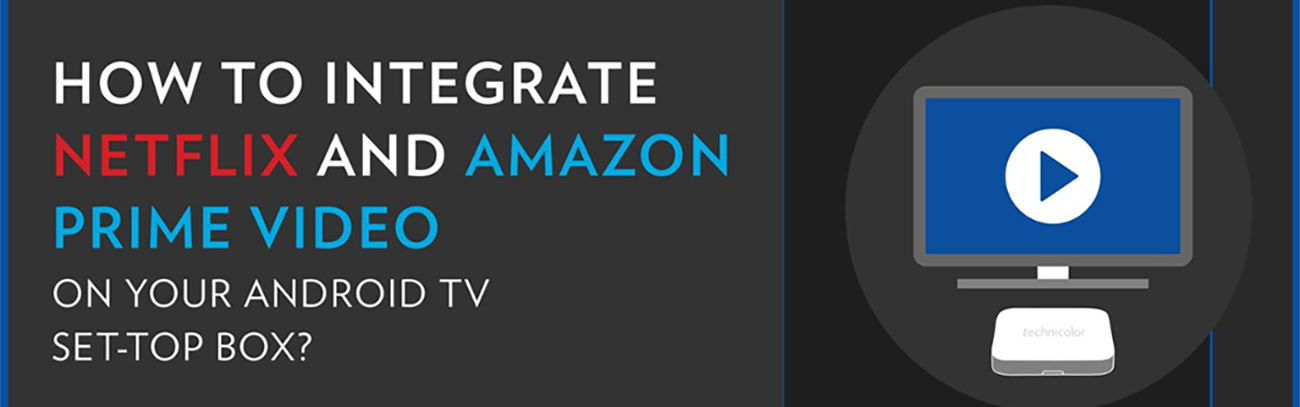 Integrating Netflix and Amazon Prime Video solutions in set-top boxes_1300px